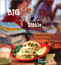 Big Snacks, Little Meals: After School, Dinnertime, Anytime