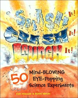 Smash It! Crash It! Launch It!: 50 Mind-Blowing, Eye-Popping, Science Experiments
