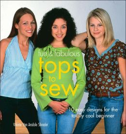 Fun & Fabulous Tops to Sew: 10 Easy Designs for the Totally Cool Beginner