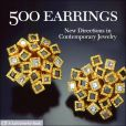 Book Cover Image. Title: 500 Earrings:  New Directions in Contemporary Jewelry, Author: Lark