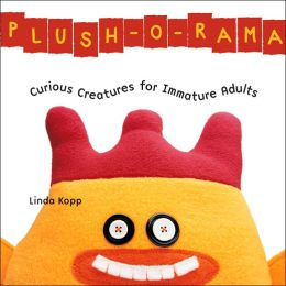 Plush-O-Rama: Curious Creatures for Immature Adults
