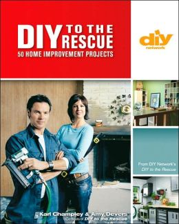 DIY to the Rescue (DIY): 50 Great Home Improvement Projects