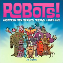 Robots!: Draw Your Own Androids, Cyborgs & Fighting Bots