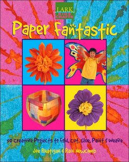 Kids' Crafts: Paper Fantastic: 50 Creative Projects to Fold, Cut, Glue, Paint & Weave