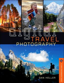 Digital Travel Photography: Shooting People and Places Like the Pros