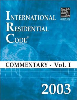 2003 International Residential Code Commentary Volume 1