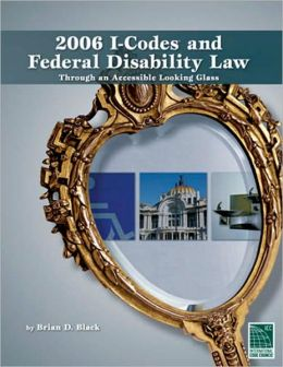 2006-I Codes/Federal Disability Law: Through an Accessible Looking Glass