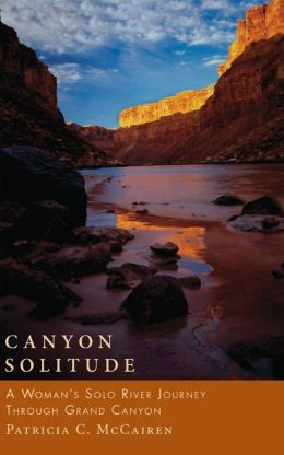 Canyon Solitude: A Woman's Solo River Journey Through the Grand Canyon