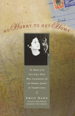 No Hurry to Get Home: The Memoir of the New Yorker Writer Whose Unconventional Life and Adventures Spanned the Twentieth Century