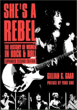 She's a Rebel: The Histroy of Women in Rock and Roll