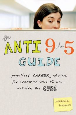 Anti 9-to-5 Guide: Practical Career Advice for Women Who Think Outside the Cube