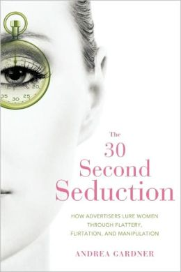 30 Second Seduction: Advertisers' Changing Tactics and the Women Who Fall for Them