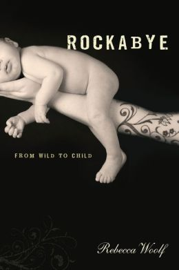 Rockabye: A Young Mom's Journey from Wild to Child