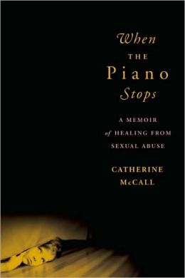 When the Piano Stops: A Memoir of Healing from Sexual Abuse