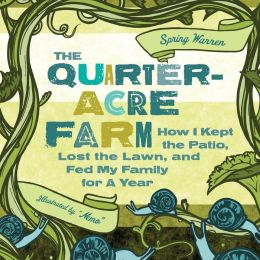 The Quarter-Acre Farm: How I Kept the Patio, Lost the Lawn, and Fed My Family for a Year