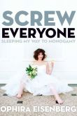 Book Cover Image. Title: Screw Everyone:  Sleeping My Way to Monogamy, Author: Ophira Eisenberg