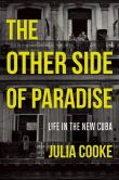Book Cover Image. Title: The Other Side of Paradise:  Life in the New Cuba, Author: Julia Cooke