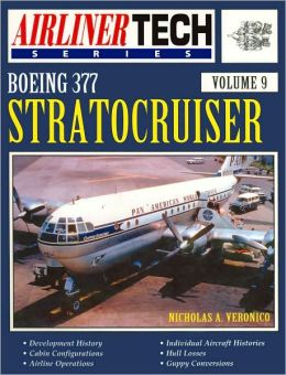 Boeing 377 Stratocruiser (AirlinerTech Series Volume 9)