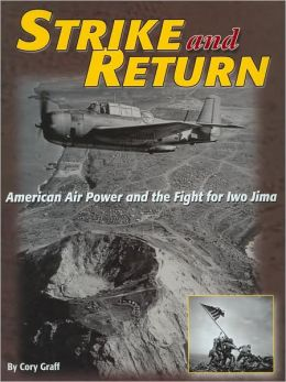 Strike and Return: American Air Power and the Fight for Iwo Jima