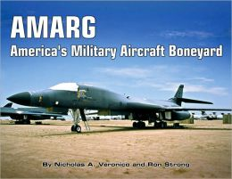 AMARG: America's Military Aircraft Boneyard: A Photo Scrapbook