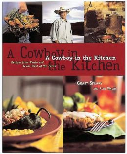 Cowboy in the Kitchen: Recipes from Reata and Texas West of the Pecos