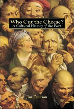 Who Cut the Cheese: A Cultural History of the Fart