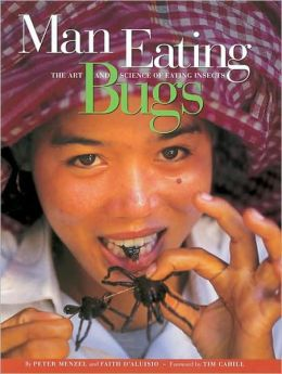 Man Eating Bugs: The Art and Science of Eating Insects