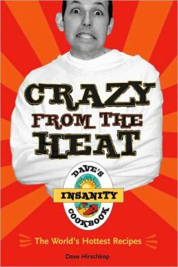 Crazy from the Heat: Dave's Insanity Cookbook