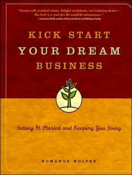 Kick Start Your Dream Business: Getting It Started and Keeping You Going