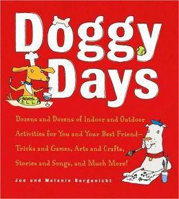 Doggy Days: Hundreds of Indoor and Outdoor Activities for You and Your Best Friend: Tricks and Games, Arts and Crafts, Stories and Songs, and Much More!
