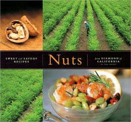 Nuts: (Artisanal Foods Series) Sweet and Savory Recipes from Diamond of California