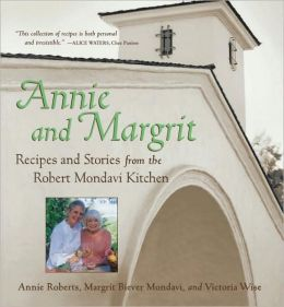 Annie and Margrit: Recipes and Stories from the Robert Mondavi Kitchen