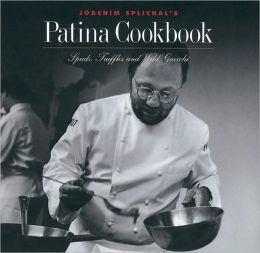 Joachim Splichal's Patina Cookbook: Spuds, Truffles and Wild Gnocchi