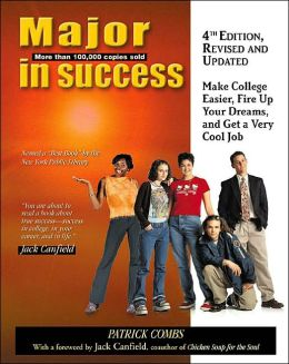 Major in Success: Make College Easier, Fire up Your Dreams, and Get a Very Cool Job