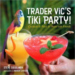 Trader Vic's Tiki Party! Cocktails and Food to Share with Friends