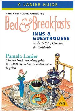 Complete Guide to Bed and Breakfasts, Inns, and Guesthouses in the U.S., Canada, and Worldwide