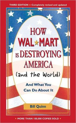 How Walmart is Destroying America (and the World) and What You Can Do About It