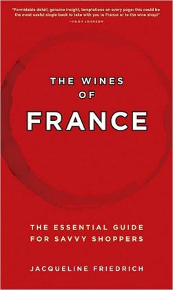 Wines of France: The Essential Guide for Savvy Shoppers
