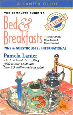The Complete Guide to Bed and Breakfasts, Inns and Guesthouses: In the United States, Canada, and Worldwide
