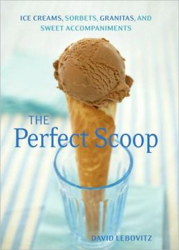Perfect Scoop: Ice Creams, Sorbets, Granitas, and Sweet Accompaniments