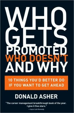 Who Gets Promoted, Who Doesn't and Why Ten Things You'd Better Do If You Want to Get Ahead