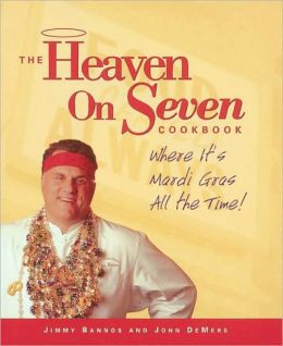 Heaven on Seven Cookbook: Where It's Mardis Gras All the Time!