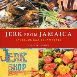 Jerk from Jamaica: Barbeque, Sides, and Spice, Caribbean Style