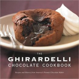 Ghirardelli Chocolate Cookbook: Recipes and History from America's Premier Chocolate Maker