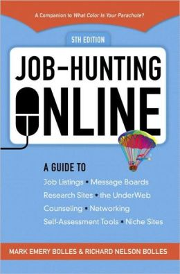 Job Hunting Online: A Guide to Using Job Listings, Message Boards, Research Sites, the UnderWeb, Counseling, InterNetworking, Self-Assessment Tools, Niche Sites