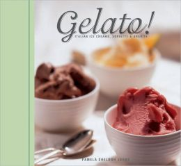 Gelato!: Italian Ice Creams, Sorbetti and Granite