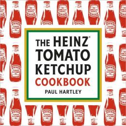Heinz Tomato Ketchup Cookbook: An Inventive and Unexpected Recipe Collection