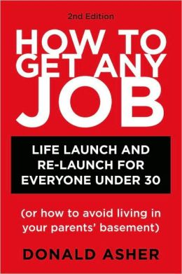 How to Get Any Job 2nd ed: Career Launch and Re-Launch for Everyone Under 30 (or How to Avoid Living in Your Parents' Basement)