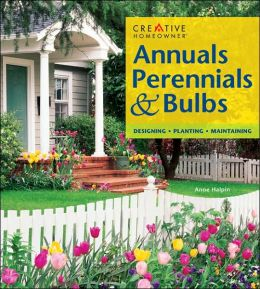 Annuals, Perennials & Bulbs: Designing, Planting, Maintaining