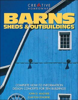 Barns, Sheds and Outbuildings: Complete How-To Information and Design Concepts for Ten Buildings
